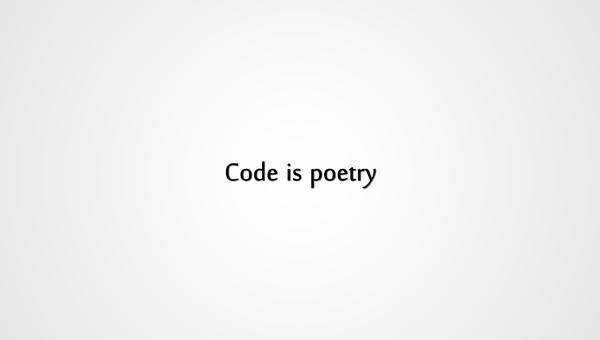 Code is poetry. Код - это поэзия